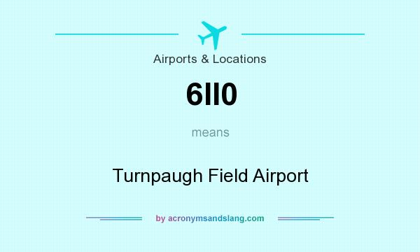 What does 6II0 mean? It stands for Turnpaugh Field Airport