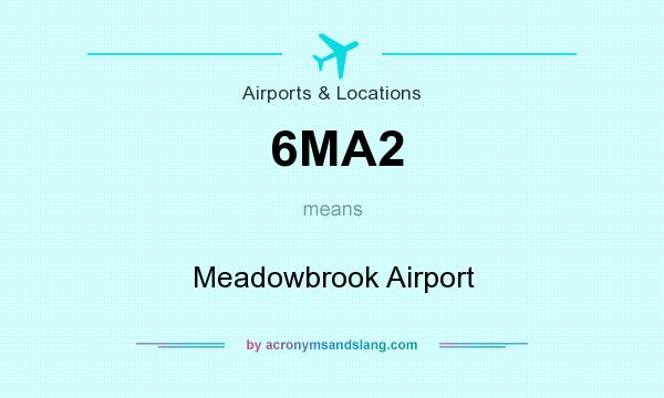 What does 6MA2 mean? It stands for Meadowbrook Airport