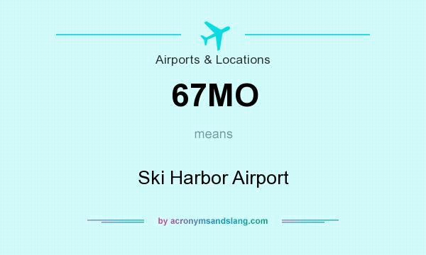 What does 67MO mean? It stands for Ski Harbor Airport