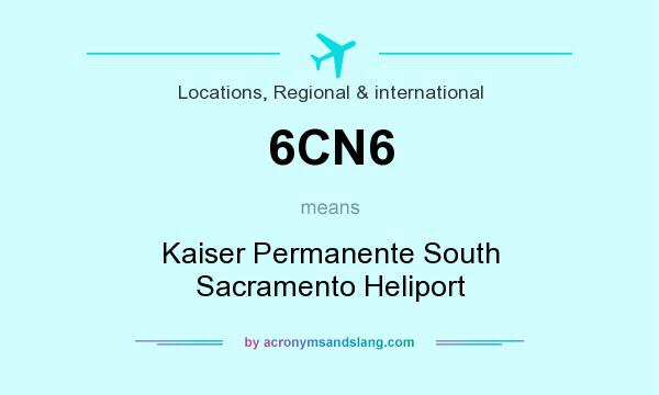What does 6CN6 mean? It stands for Kaiser Permanente South Sacramento Heliport