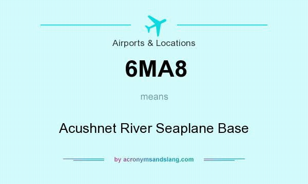 What does 6MA8 mean? It stands for Acushnet River Seaplane Base