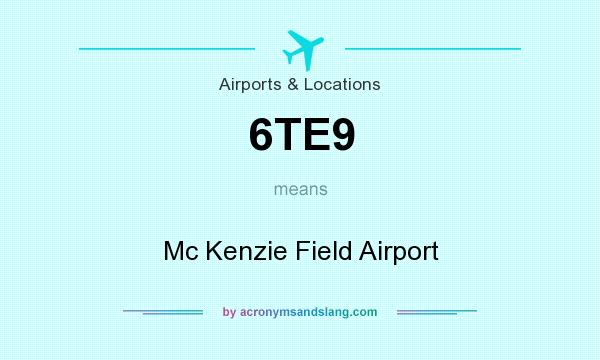 What does 6TE9 mean? It stands for Mc Kenzie Field Airport
