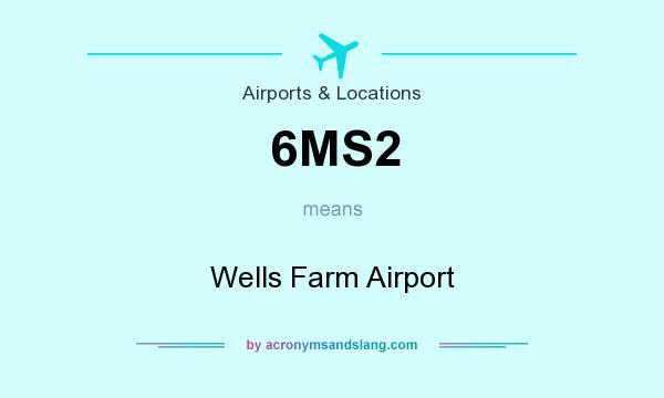 What does 6MS2 mean? It stands for Wells Farm Airport