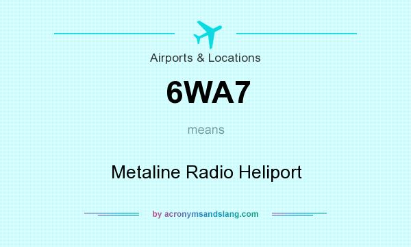 What does 6WA7 mean? It stands for Metaline Radio Heliport
