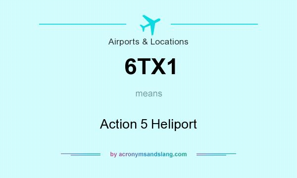 What does 6TX1 mean? It stands for Action 5 Heliport