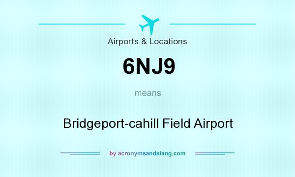 What does 6NJ9 mean? It stands for Bridgeport-cahill Field Airport