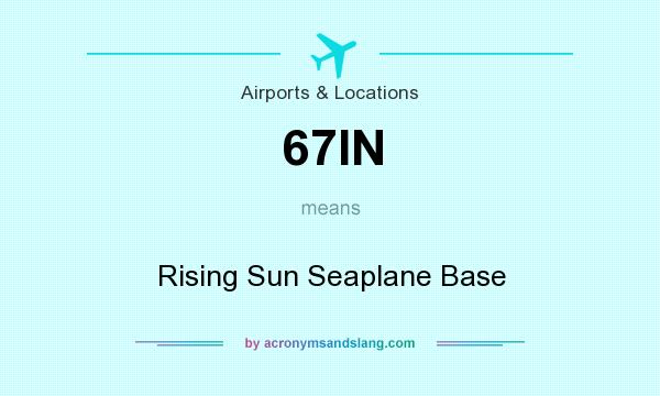 What does 67IN mean? It stands for Rising Sun Seaplane Base