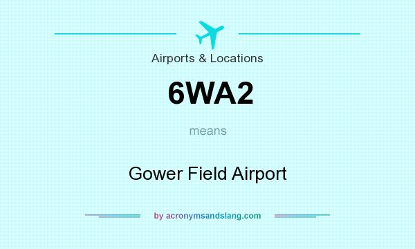 What does 6WA2 mean? It stands for Gower Field Airport
