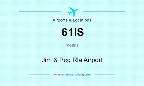 What does 61IS mean? It stands for Jim & Peg Rla Airport