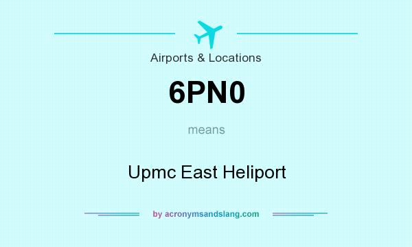 What does 6PN0 mean? It stands for Upmc East Heliport