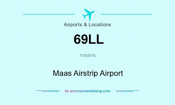 What does 69LL mean? It stands for Maas Airstrip Airport