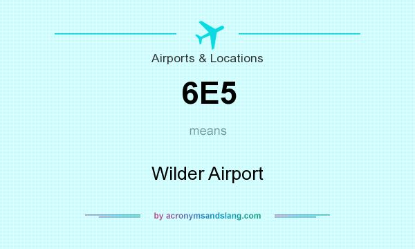 What does 6E5 mean? It stands for Wilder Airport