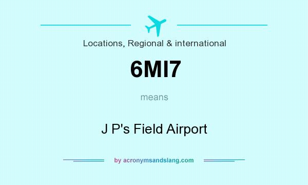 What does 6MI7 mean? It stands for J P`s Field Airport