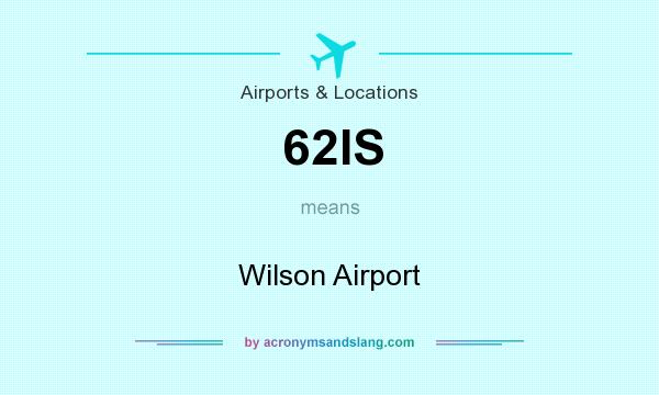 What does 62IS mean? It stands for Wilson Airport