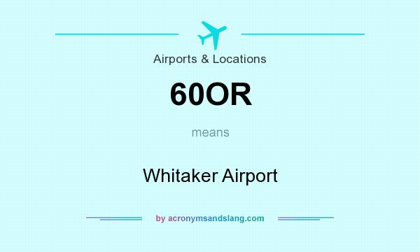 What does 60OR mean? It stands for Whitaker Airport