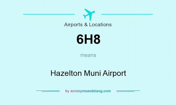 What does 6H8 mean? It stands for Hazelton Muni Airport