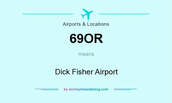 What does 69OR mean? It stands for Dick Fisher Airport