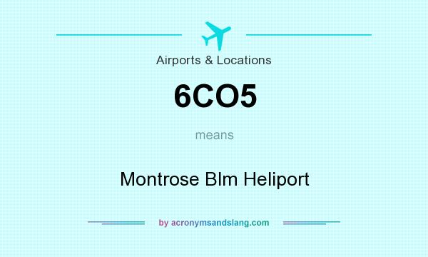 What does 6CO5 mean? It stands for Montrose Blm Heliport