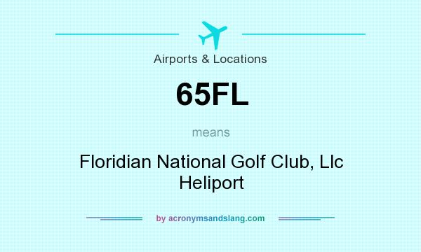 What does 65FL mean? It stands for Floridian National Golf Club, Llc Heliport