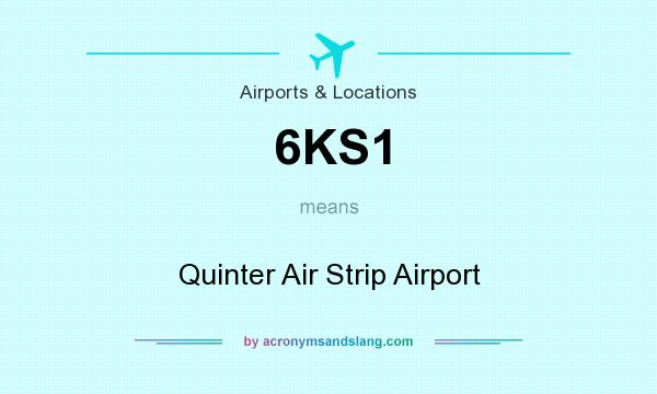 What does 6KS1 mean? It stands for Quinter Air Strip Airport