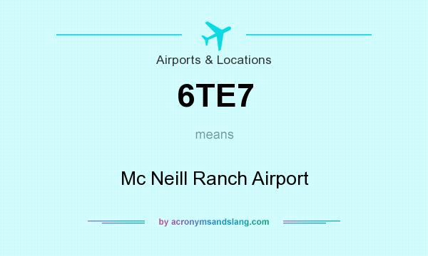 What does 6TE7 mean? It stands for Mc Neill Ranch Airport