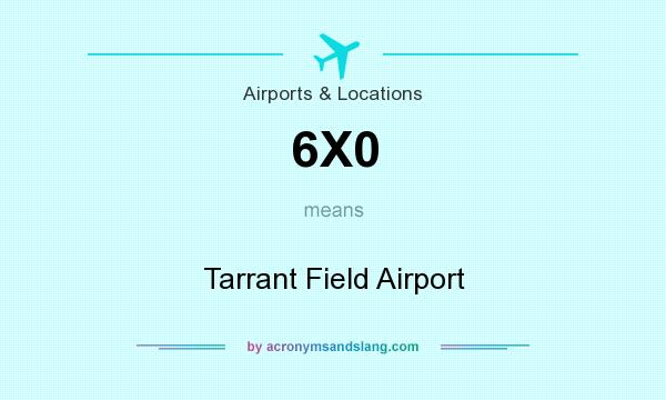 What does 6X0 mean? It stands for Tarrant Field Airport