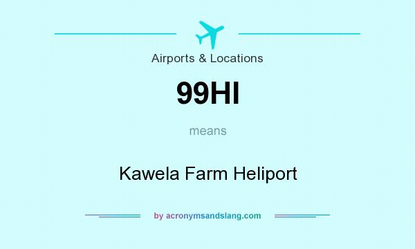 What does 99HI mean? It stands for Kawela Farm Heliport