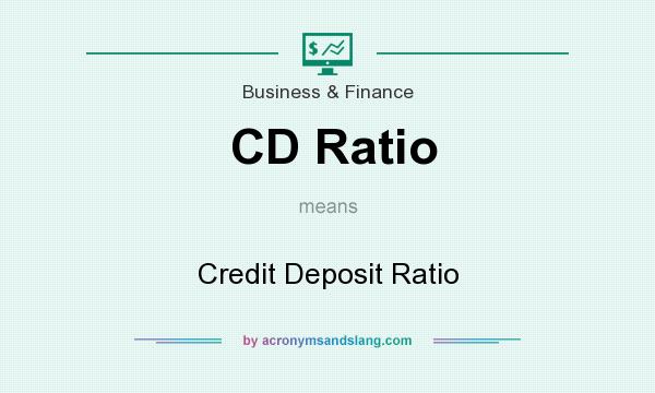 What does CD Ratio mean? It stands for Credit Deposit Ratio