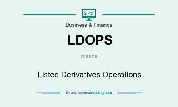 What does LDOPS mean? It stands for Listed Derivatives Operations