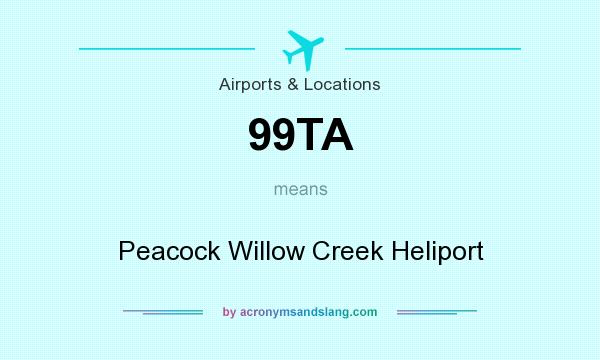 What does 99TA mean? It stands for Peacock Willow Creek Heliport