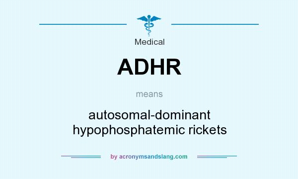 What does ADHR mean? It stands for autosomal-dominant hypophosphatemic rickets