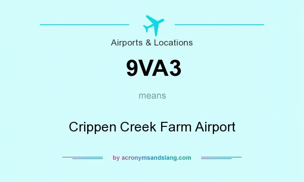 What does 9VA3 mean? It stands for Crippen Creek Farm Airport