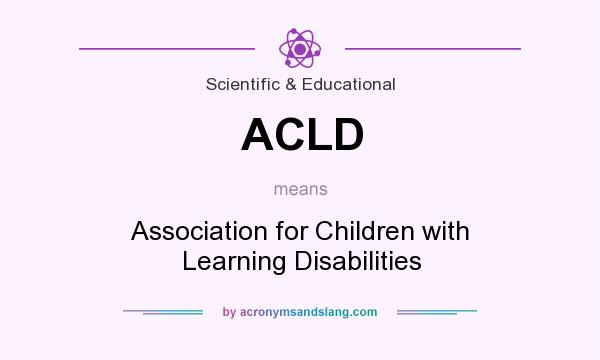What does ACLD mean? It stands for Association for Children with Learning Disabilities