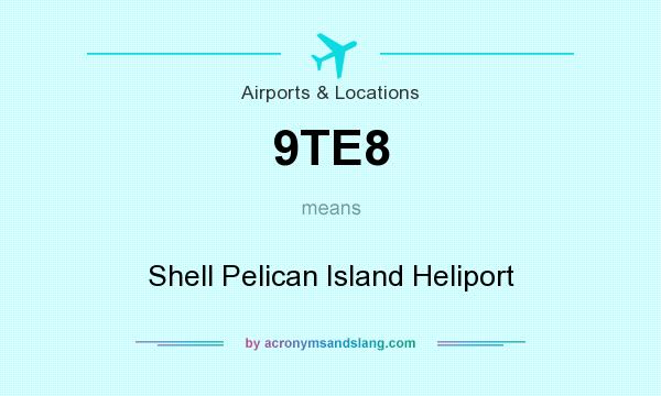 What does 9TE8 mean? It stands for Shell Pelican Island Heliport