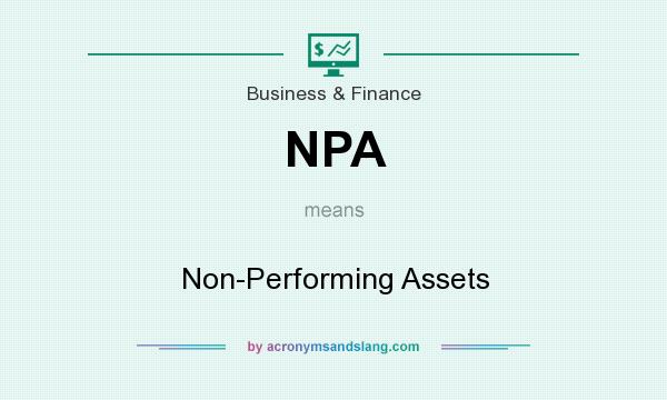 What does NPA mean? It stands for Non-Performing Assets