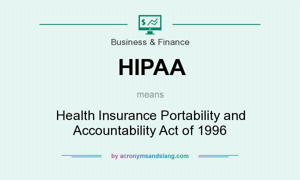 What does HIPAA mean? It stands for Health Insurance Portability and Accountability Act of 1996