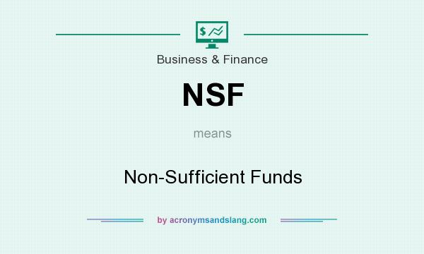 What does NSF mean? It stands for Non-Sufficient Funds