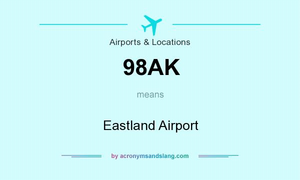 What does 98AK mean? It stands for Eastland Airport