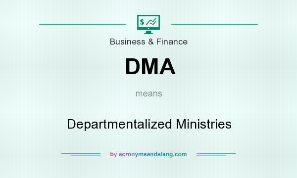 What does DMA mean? It stands for Departmentalized Ministries