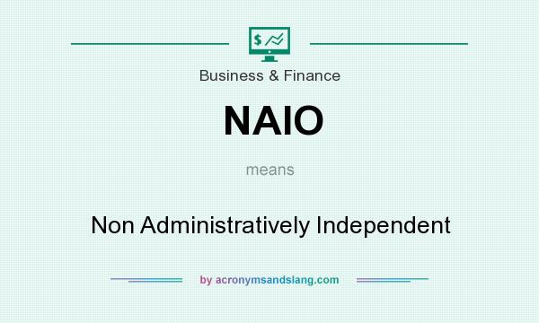 What does NAIO mean? It stands for Non Administratively Independent