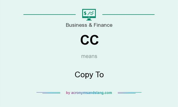 What does CC mean? It stands for Copy To