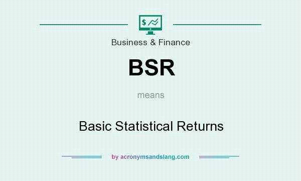 What does BSR mean? It stands for Basic Statistical Returns