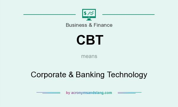 What does CBT mean? It stands for Corporate & Banking Technology