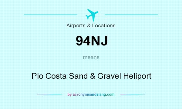 What does 94NJ mean? It stands for Pio Costa Sand & Gravel Heliport