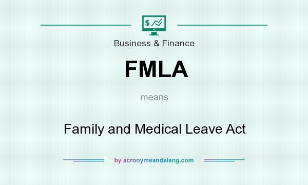 What does FMLA mean? It stands for Family and Medical Leave Act