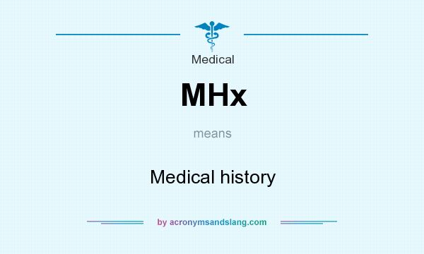 What does MHx mean? It stands for Medical history