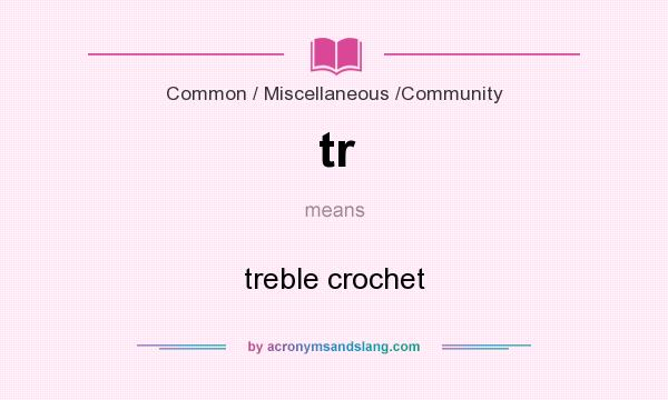 What does tr mean? It stands for treble crochet