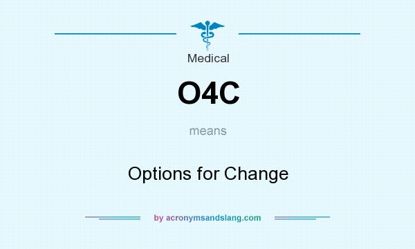 What does O4C mean? It stands for Options for Change