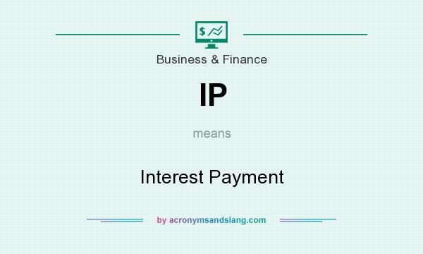 What does IP mean? It stands for Interest Payment