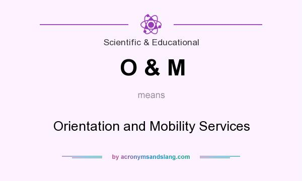 What does O & M mean? It stands for Orientation and Mobility Services